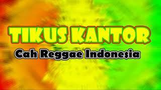 TIKUS KANTOR - CAH REGGAE [REGGAE INDONESIA]
