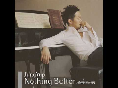JungYup-NothingBetter