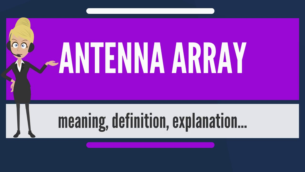 What is ANTENNA ARRAY? What does ANTENNA ARRAY mean? ANTENNA ARRAY meaning  & explanation