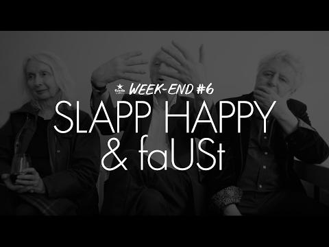 Slapp Happy w/ faUSt (WEEK-END#6, 2016)