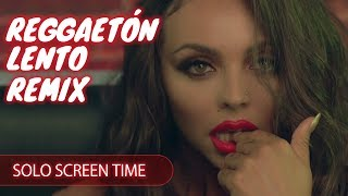Little Mix X Cnco REGGAET N LENTO REMIX Solo Screen Time Ranking.mp3
