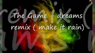 The Game - dreams remix (make it rain)