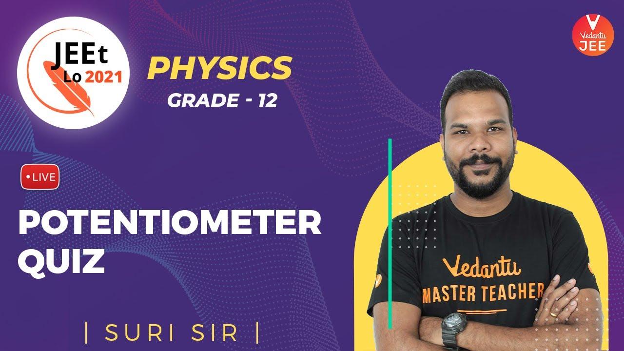 Current Electricity | Potentiometer Quiz | Class 12 | JEE Main 2021 | JEEt Lo 2021 | Vedantu JEE