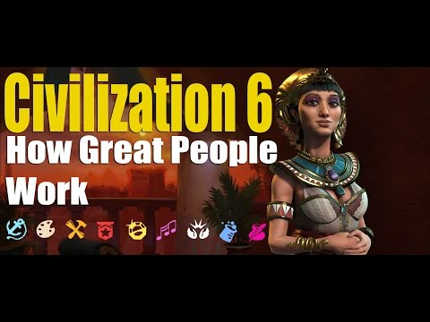 Civilization 6 - How Great People Work