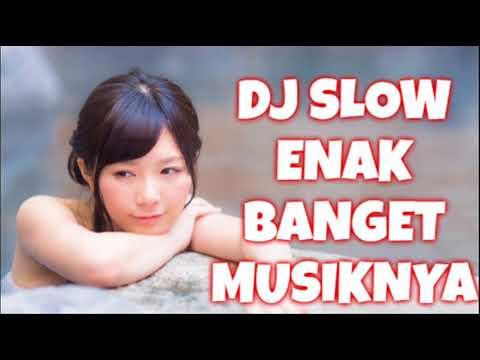 DJ SLOW ENAK BANGET MUSIK NYA 2018 MANTAP JIWA