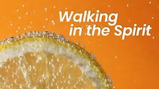 Walking in the Spirit   September 27th, 2020