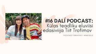 #16 DALÍ PODCAST: küps mees, külas Tiit Trofimov