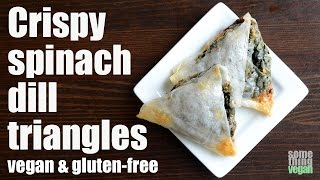 Crispy Spinach Dill Triangles (vegan & Gluten-free) Something Vegan