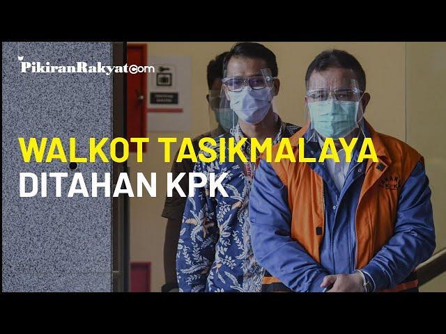 Terjerat Kasus Penyuapan Anggaran Tahun 2018, Wali Kota Tasikmalaya Ditahan KPK