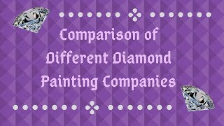 Comparison of Different Diamond Painting Companies (Please see note in description below)