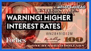 Warning: Higher Interest Rates Are Coming - Steve Forbes | What's Ahead | Forbes
