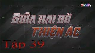 Giữa Hai Bờ Thiện Ác Tập 39 | Phim Việt Nam Hay Nhất 2019