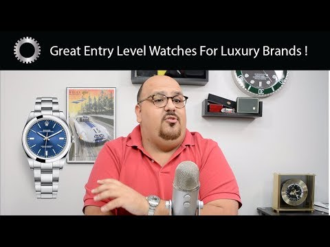 """""""Entry Level"""" Watches That Are Actually High End!"""