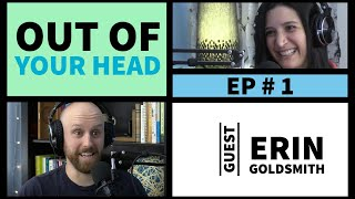 Out of your Head - #1 w/ Erin Goldsmith