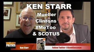 Ken Starr joins Dave Sussman to discuss Mueller, Clinton's, MeToo and SCOTUS
