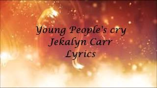 young people's cry Lyrics - Jekalyn Carr