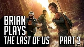 Brian Plays The Last of Us - Part 3