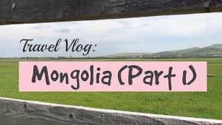 Mongolia (Part 1) | TRAVEL VLOG