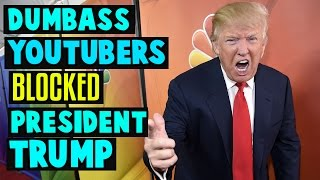 Dumbass YouTubers Blocked President Trump on Twitter!