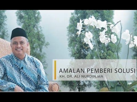 KH. Dr. Ali Nurdin, MA || Amalan Pemberi Solusi