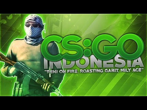 """CS:GO Indonesia - """"Remi On Fire, Roasting Garit, Mily Ace"""""""