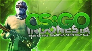 "Download CS:GO Indonesia - ""Remi On Fire, Roasting Garit, Mily Ace"" Mp3"