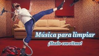 MUSICA PARA LIMPIAR LA CASA ¡Con Ritmo! de Fondo, Musica Positiva Para Levantar El Animo y Trabajar