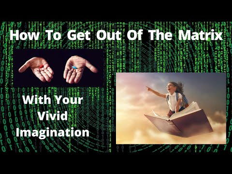 How To Get Out of the Matrix with Your Vivid Imagination - The Secret
