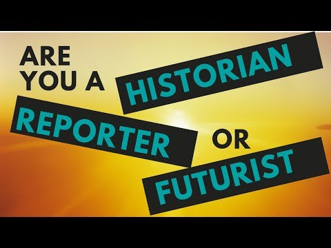 Are You a Historian, Reporter, or a Futurist?