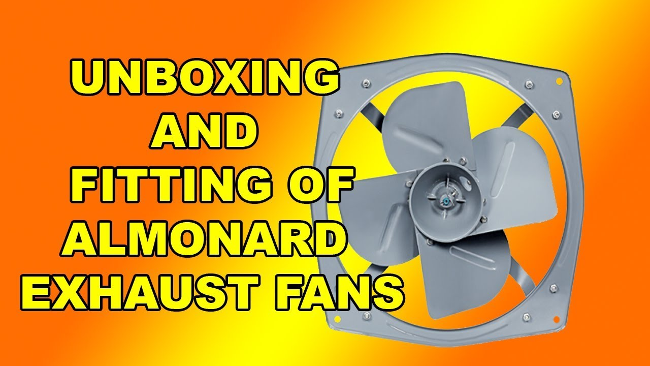UNBOXING AND INSTALLATION OF ALMONARD HEAVY DUTY EXHAUST FAN   Detailed on