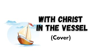 With Christ in the Vessel - SONG FOR CHILDREN