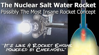 The Nuclear Salt Water Rocket - Possibly the Craziest Rocket Engine Ever Imagined.