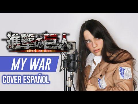 Shingeki No Kyojin Op6 - My War (Cover Español)