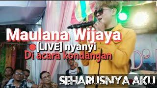 Maulana Wijaya - Seharusnya Aku (LIVE) // NYANYI LANGSUNG DI ACARA NIKAHAN (part 1)