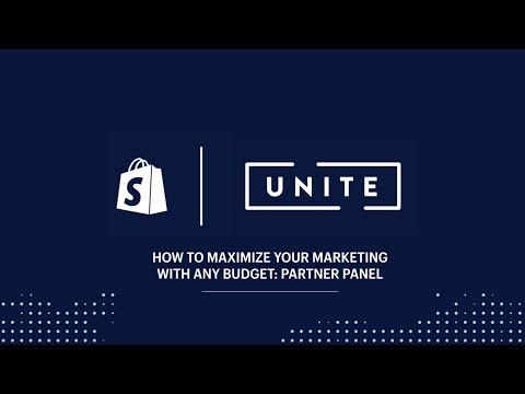 How Your Agency Can Maximize Marketing With Any Budget: Partner Panel (Shopify Unite 2017)