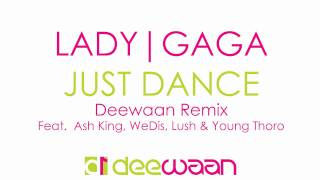 Lady Gaga - Just Dance [The Deewaan Remix] feat Ash King, WeDis, Lush & Young Thoro