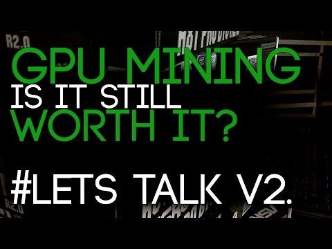 Is GPU Mining Still Worth it? Let's talk about it. V2