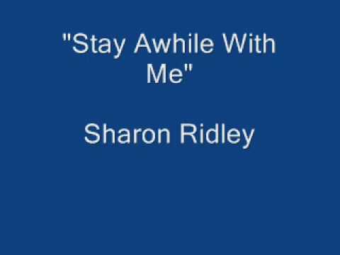 Stay Awhile With Me --- Sharon Ridley