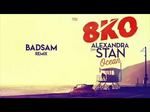 8KO FEAT. ALEXANDRA STAN - Ocean (Badsam Remix)