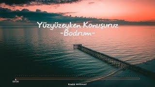 Yüzyüzeyken Konuşuruz - Bodrum (Lyrics)