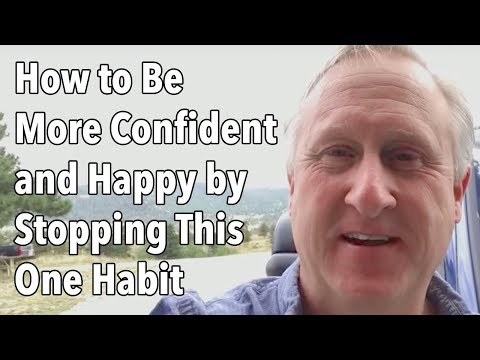 How to Be More Confident and Happy by Stopping This One Habit