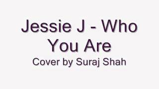 Who You Are - Jessie J (Cover by Suraj Shah)