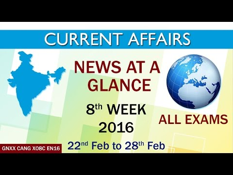 Current Affairs News at a Glance 8th Week (22nd Feb to 28th Feb) of 2016