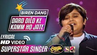 LYRICAL - DARD DILO KE KAM HO JATE - BIREN DANG - SUPERSTAR SINGER - 2019 - HD VIDEO