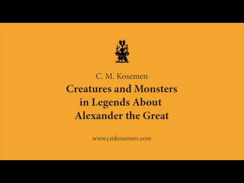 C. M. Kosemen: Creatures And Monsters In Legends About Alexander The Great