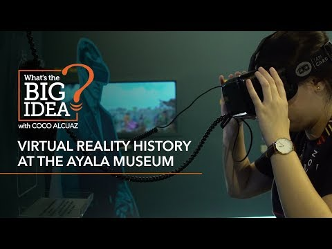 What's The Big Idea? Virtual reality history at the Ayala Museum