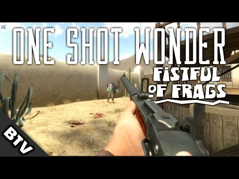 ONE SHOT WONDER | Fistful of Frags Gameplay