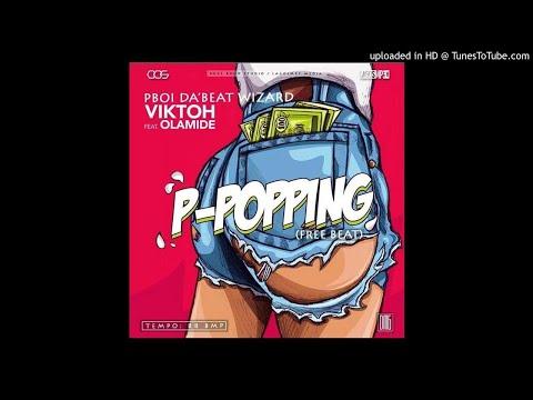 Viktoh Ft. Olamide - P-Popping