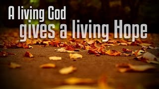"""""""A Living Lord Gives a Living Hope"""" (1 Peter 1:1-12)"""