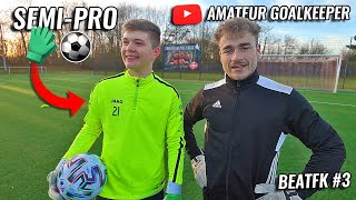 Does an Amateur Goalkeeper have any Chance against a Semi-Pro? | #BEATFK Ep.3